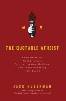 The Quotable Atheist : Ammunition for Nonbelievers, Political Junkies, Gadflies, and Those Generally Hell-Bound, Paperback Book