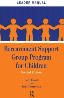 Bereavement Support Group Program for Children : Leader Manual and Participant Workbook, Paperback / softback Book