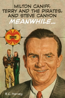 Milton Caniff, Terry And The Pirates, And Steve Canyon : Meanwhile..., Paperback / softback Book