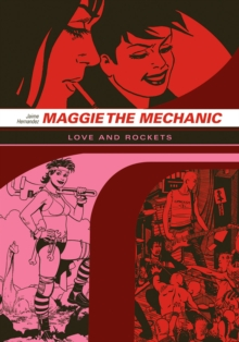 Love And Rockets: Maggie The Mechanic : The First Volume of 'Locas' Stories from Love and Rockets, Paperback / softback Book