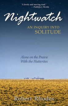 Nightwatch: An Inquiry Into Solitude : Alone On The Prairie With The Hutterites, Paperback / softback Book