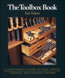 The Toolbox Book : A Craftsman's Guide to Tool Chests, Cabinets and Storage Systems, Paperback Book