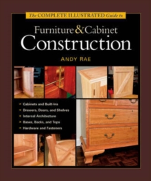 The Complete Illustrated Guide to Furniture and Cabinet Construction, Hardback Book