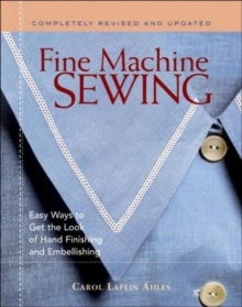 Fine Machine Sewing : Easy Ways to Get the Look of Hand Finishing and Embellishing, Paperback Book