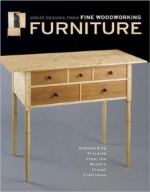 Furniture : Great Designs from Fine Woodworking - Outstanding Projects from the World's Finest Craftsmen, Paperback Book
