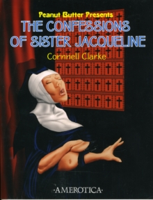 The Confessions Of Sister Jacqueline : Peanut Butter Presents, Paperback Book