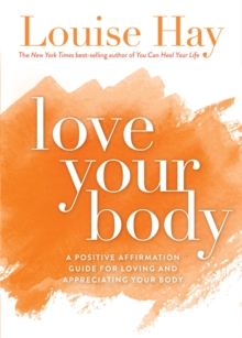 Love Your Body : A Positive Affirmation Guide for Loving and Appreciating Your Body, Paperback / softback Book