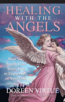 Healing with the Angels : How the Angels Can Assist You in Every Area of Your Life, Paperback Book