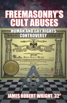 Freemasonry's Cult Abuses : Human & Gay Rights Controversy, Paperback / softback Book