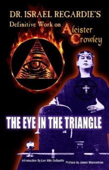 Dr Israel Regardie's Definitive Work on Aleister Crowley : The Eye in the Triangle, Paperback / softback Book