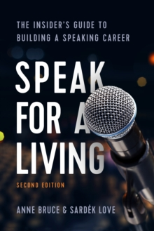 Speak for a Living : The Insider's Guide to Building a Speaking Career, Paperback / softback Book