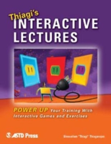 Thiagi's Interactive Lectures : Power Up Your Training with Interactive Games and Exercises, Paperback / softback Book