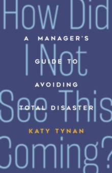 How Did I Not See This Coming? : A New Manager's Guide to Avoiding Total Disaster, Paperback / softback Book