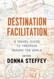 Destination Facilitation : A Travel Guide to Training Around the World, Paperback Book