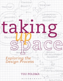 Taking Up Space : Exploring the Design Process, Paperback / softback Book
