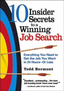 10 Insider Secrets to a Winning Job Search : Everything You Need to Get the Job You Want in 24 Hours - or Less, Paperback / softback Book
