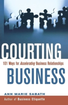 Courting Business : 101 Ways for Acelerating Business Relationships, Paperback / softback Book