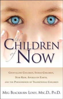 The Children of Now : Crystalline Children Indigo Children Star Kids Angels on Earth and the Phenomenon of Transitional Children, Paperback / softback Book