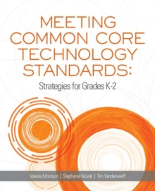 Meeting Common Core Technology Standards : Strategies for Grades K-2, Paperback / softback Book
