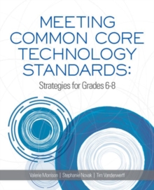 Meeting Common Core Technology Standards : Strategies for Grades 6-8, Paperback / softback Book