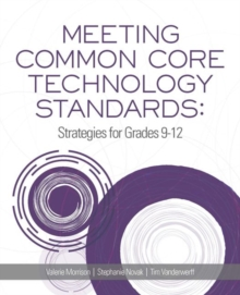 Meeting Common Core Technology Standards : Strategies for Grades 9-12, Paperback Book