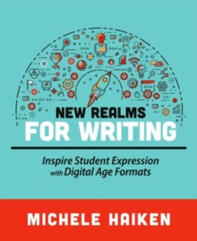 New Realms for Writing : Inspire Student Expression with Digital Age Formats, Paperback / softback Book