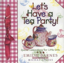 Let's Have a Tea Party! : Special Celebrations for Little Girls, Hardback Book