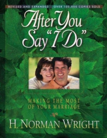 "After You Say ""I Do"" : Making the Most of Your Marriage, Paperback Book"