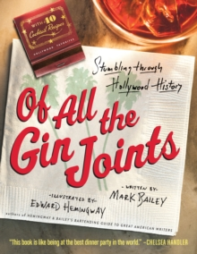 Of All the Gin Joints : Stumbling Through Hollywood History, Hardback Book