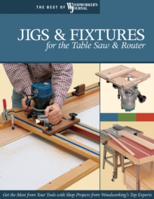 Jigs & Fixtures for the Table Saw & Router, Paperback Book