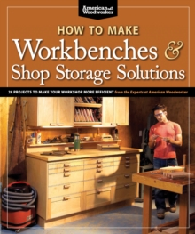 How to Make Workbenches and Shop Storage Solutions, Paperback / softback Book
