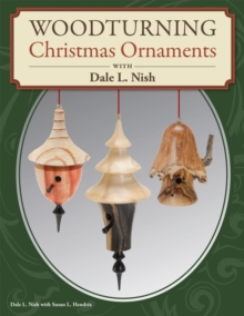 Woodturning Christmas Ornaments with Dale L. Nish, Paperback Book
