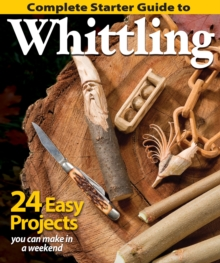 Complete Starter Guide to Whittling, Paperback Book