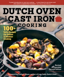 Dutch Oven and Cast Iron Cooking, Revised & Expanded : 100+ Tasty Recipes for Indoor & Outdoor Cooking, Paperback / softback Book