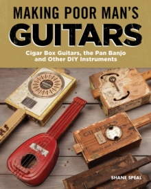 Making Poor Man's Guitars : Cigar Box Guitars and Other DIY Instruments, Paperback / softback Book