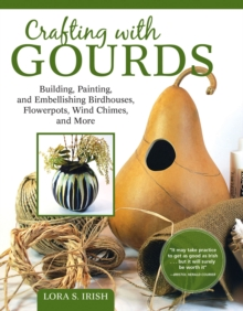 Painting Gourds : Techniques and Projects for Natural, Seasonal Decor, Paperback / softback Book
