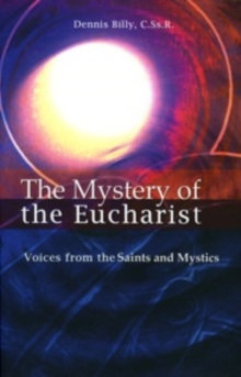 The Mystery of the Eucharist : Voices from the Saints and Mystics, Paperback Book