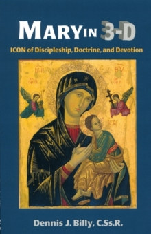Mary in 3D : Icon of Discipleship, Doctrine, and Devotion, Paperback Book