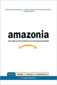 Amazonia : Five Years at the Epicenter of the Dot.Com Juggernaut, Hardback Book