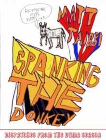 Spanking the Donkey : Dispatches from the Dumb Season, Hardback Book
