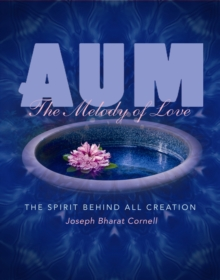 Aum: the Melody of Love : The Melody of Lovethe Spirit Behind All Creation, Paperback / softback Book