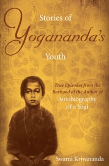 Stories of Yogananda's Youth : True Episodes from the Boyhood of the Author of Autobiography of a Yogi, Paperback / softback Book