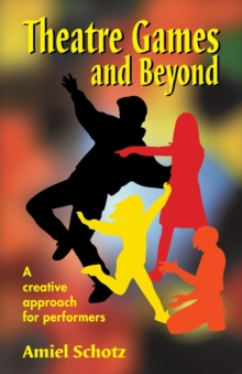 Theatre Games & Beyond : A Creative Approach for Performers, Paperback / softback Book