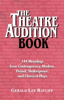 The Theatre Audition Book : Playing Monologs from Contemporary, Modern, Period, Shakespeare and Classical Plays, Paperback Book
