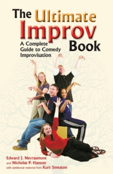 Ultimate Improv Book : A Complete Guide to Comedy Improvisation, Paperback Book