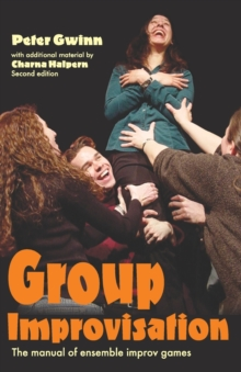 Group Improvisation : The Manual of Ensemble Improv Games, Paperback Book