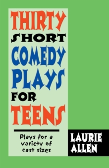 Thirty Short Comedy Plays for Teens : Plays for a Variety of Cast Sizes, Paperback Book