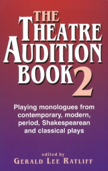 Theatre Audition Book II : Playing Monologues from Contemporary, Modern Period, Shakespeare & Classical Plays, Paperback / softback Book