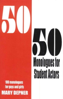 50/50 Monologues for Student Actors : 100 Monologues for Guys & Girls, Paperback Book