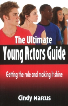 Ultimate Young Actor's Guide : Getting the Role & Making It Shine, Paperback Book